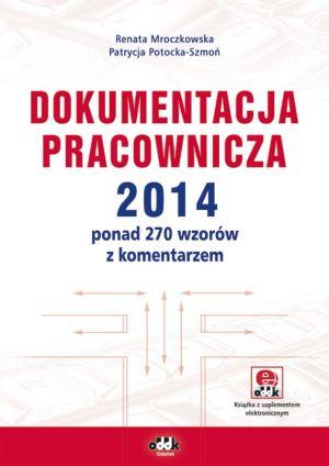 Dokumentacja pracownicza 2014 ponad 270 wzorów z komentarzem (z suplementem elektronicznym)