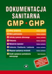 Dokumentacja sanitarna według zasad Dobrej Praktyki Produkcyjnej GMP i Dobrej Praktyki Higienicznej GHP (instrukcje, zapisy - wytwórnie żywności) (z suplememntem elektronicznym)