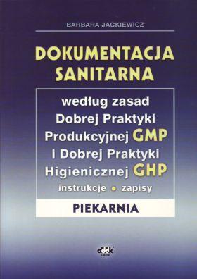 Dokumentacja sanitarna według zasad Dobrej Praktyki Produkcyjnej GMP i Dobrej Praktyki Higienicznej GHP (instrukcje, zapisy - piekarnia) (z suplementem elektronicznym)