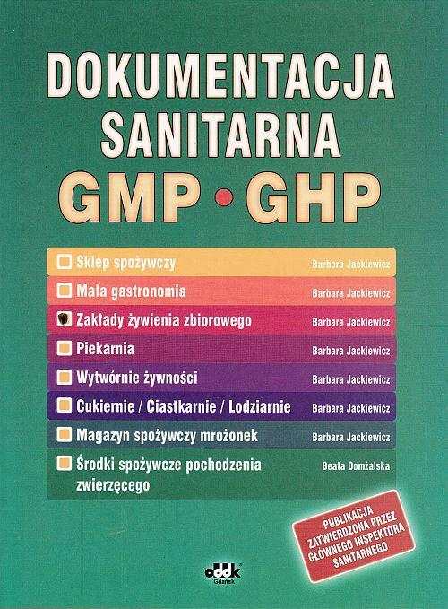 Dokumentacja sanitarna według zasad Dobrej Praktyki Produkcyjnej GMP i Dobrej Praktyki Higienicznej GHP (instrukcje, zapisy - zakłady żywienia zbiorowego) (z suplementem elektronicznym)