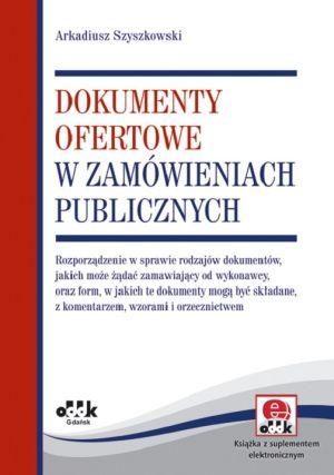 Dokumenty ofertowe w zamówieniach publicznych. Rozporządzenie w sprawie rodzajów dokumentów, jakich może żądać zamawiający od wykonawcy, oraz form, w jakich te dokumenty mogą być składane z komentarze