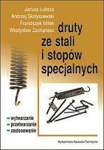 Druty ze stali i stopów specjalnych. Wytwarzanie, przetwarzanie i zastosowanie