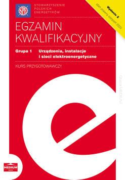 Egzamin kwalifikacyjny - Grupa 1 Urządzenia, instalacje i sieci elektroenergetyczne. Kurs przygotowawczy, wyd. X. Stan prawny - sierpień 2020 r.