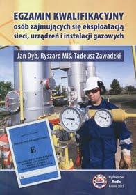 Egzamin kwalifikacyjny osób zajmujących się eksploatacją sieci, urządzeń i instalacji gazowych