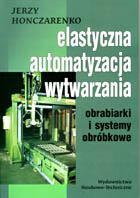 Elastyczna automatyzacja wytwarzania. Obrabiarki i systemy obróbkowe