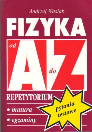 Fizyka od A do Z. Repetytorium. Matura. Egzaminy. PYTANIA TESTOWE