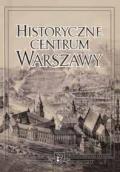 Historyczne Centrum Warszawy. Urbanistyka. Architektura. Problemy konserwatorskie
