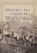 Historyczne Centrum Warszawy. Urbanistyka. Architektura. Problemy konserwatorskie. Ilustracje