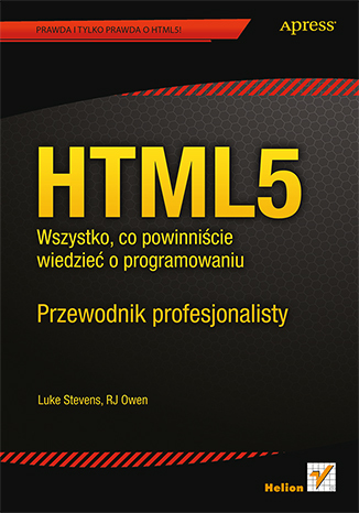 HTML5. Wszystko, co powinniście wiedzieć o programowaniu. Przewodnik profesjonalisty
