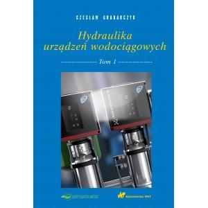 Hydraulika urządzeń wodociągowych. Tom 1 Czesław Grabarczyk