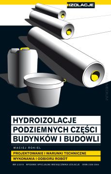 Hydroizolacje podziemnych części budynków i budowli. Projektowanie i warunki techniczne wykonania i odbioru robót. Wydanie specjalne IZOLACJE Nr 3/2019