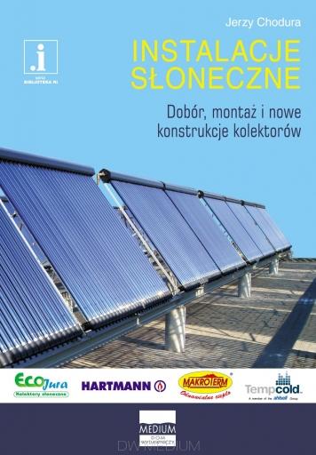 Instalacje słoneczne. Dobór, montaż i nowe konstrukcje kolektorów