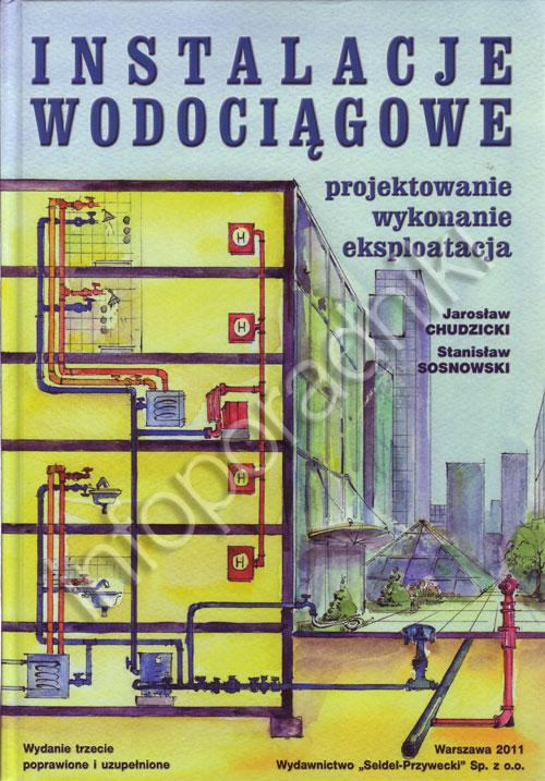 Instalacje Wodociągowe. Projektowanie, wykonanie, eksploatacja. Wydanie III okładka