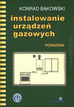 Instalowanie urządzeń gazowych - Poradnik projektanta i instalatora.