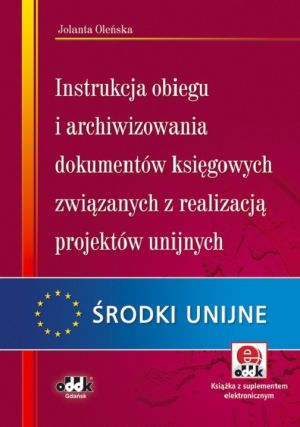 Instrukcja obiegu i archiwizowania dokumentów księgowych związanych z realizacją projektów unijnych z suplementem elektronicznym