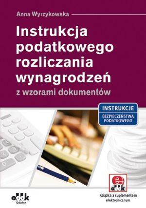 Instrukcja podatkowego rozliczania wynagrodzeń z wzorami dokumentów (z suplementem elektronicznym)