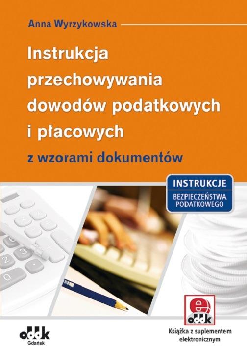 Instrukcja przechowywania dowodów podatkowych i płacowych z wzorami dokumentów (z suplementem elektronicznym)