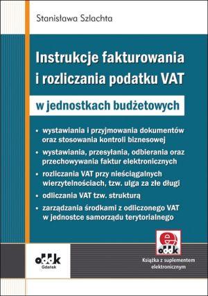 Instrukcje fakturowania i rozliczania podatku VAT w jednostkach budżetowych (z suplementem elektronicznym)
