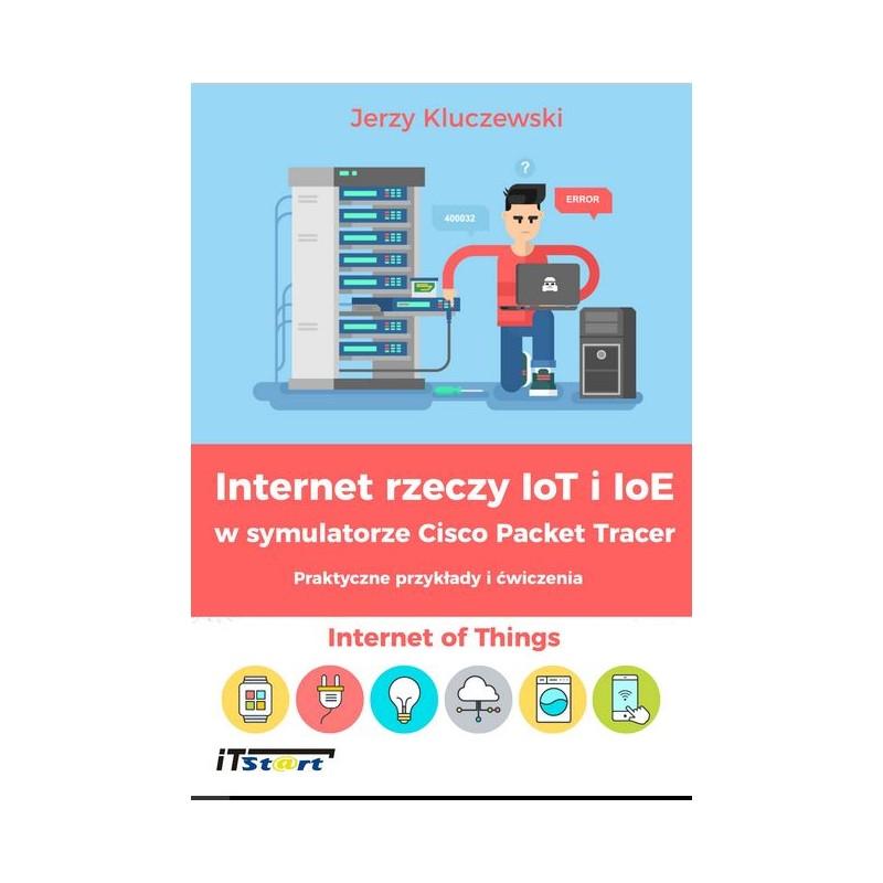 Internet rzeczy IoT i IoE w symulatorze Cisco Packet Tracer - Praktyczne przykłady i ćwiczenia