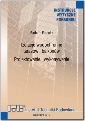 Izolacje wodochronne tarasów i balkonów. Projektowanie i wykonywanie: Poradnik