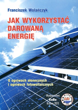 Jak wykorzystać darowaną energię. O kolektorach słonecznych i ogniwach fotowoltaicznych