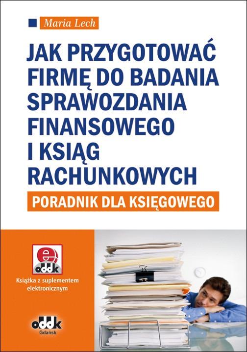 Jak przygotować firmę do badania sprawozdania finansowego i ksiąg rachunkowych - poradnik dla księgowego (z suplementem elektronicznym)