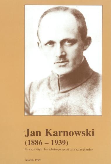 Jan Karnowski (1886-1939). Pisarz, polityk i kaszubsko-pomorski działacz regionalny