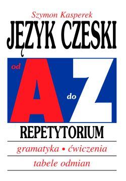 Język czeski od A do Z Repetytorium- gramatyka- ćwiczenia- tabele odmian