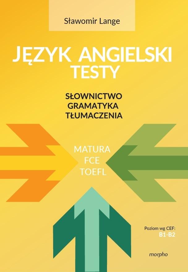 JĘZYK ANGIELSKI - TESTY: Słownictwo, Gramatyka, Tłumaczenia (Lange)