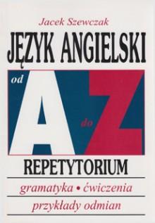 Język angielski od A do Z Repetytorium. Gramatyka, ćwiczenia, tabele odmian