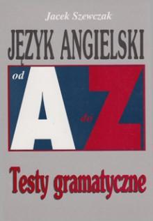 Język angielski od A do Z. Testy gramatyczne