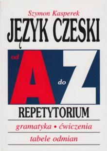 Język czeski od A do Z Repetytorium. Gramatyka, ćwiczenia, tabele odmian