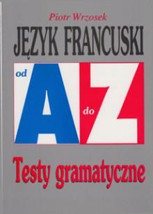 Język francuski od A do Z. Testy gramatyczne
