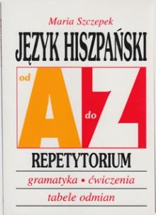 Język hiszpański od A do Z Repetytorium. Gramatyka, ćwiczenia, tabele odmian