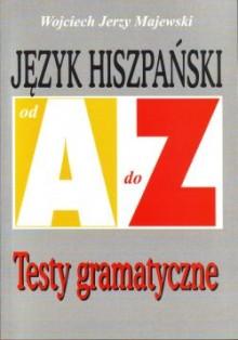 Język hiszpański od A do Z. Testy gramatyczne