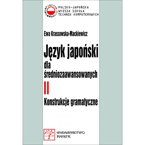 Język japoński dla średniozaawansowanych II. Konstrukcje gramatyczne