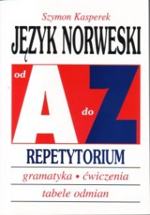 Język norweski od A do Z Repetytorium. Gramatyka, ćwiczenia, tabele odmian