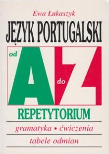 Język portugalski od A do Z Repetytorium. Gramatyka, ćwiczenia, tabele odmian