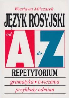 Język rosyjski od A do Z Repetytorium. Gramatyka, ćwiczenia, tabele odmian