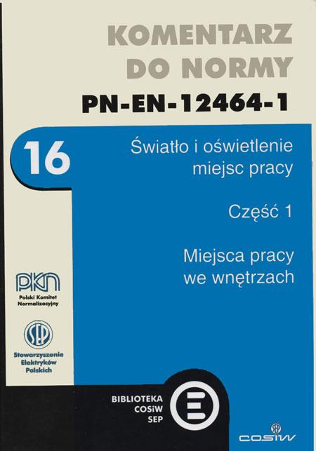 Komentarz do normy PN-EN-12464-1. Światło i oświetlenie miejsc p