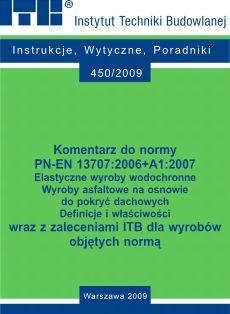 Komentarz do normy PN-EN 13707:2006+ A1:2007 Elastyczne wyroby wodochronne Wyroby asfaltowe na osnowie do pokryć dachowych Definicje i właściwości wraz z zaleceniami ITB dla wyrobów objętych normą
