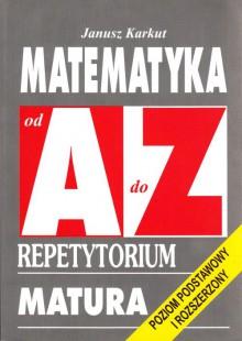 Matematyka od A do Z - Repetytorium, Matura. Poziom podstawowy i rozszerzony