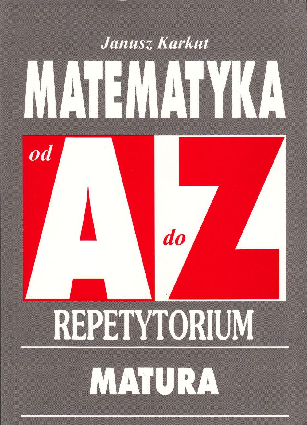 Matematyka od A do Z Repetytorium Matura