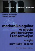 Mechanika ogólna w ujęciu wektorowym i tensorowym. Statyka. Przykłady i zadania