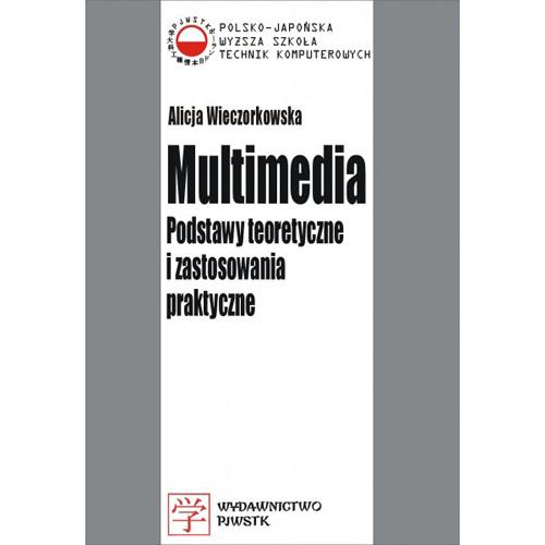 Multimedia. Podstawy teoretyczne i zastosowania praktyczne