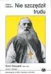 Nie szczędził trudu - Emil Gouard 1840-  1922 - apostoł z Athabaski