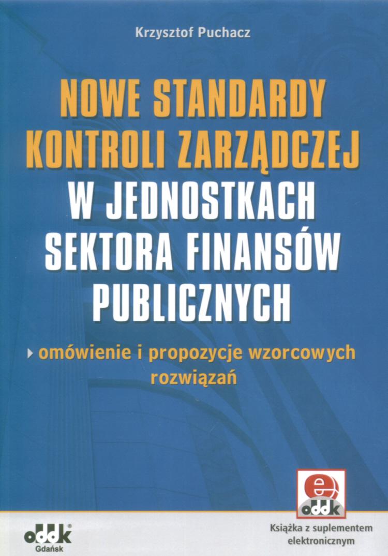 Nowe standardy kontroli zarządczej w jednostkach sektora finansów publicznych - omówienie i propozycje wzorcowych rozwiązań (z suplementem elektronicznym)