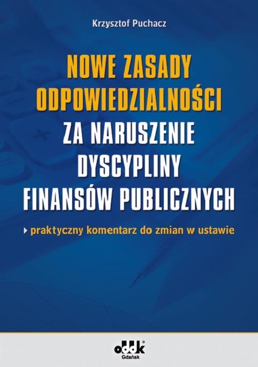 Nowe zasady odpowiedzialności za naruszenie dyscypliny finansów publicznych - praktyczny komentarz do zmian w ustawie
