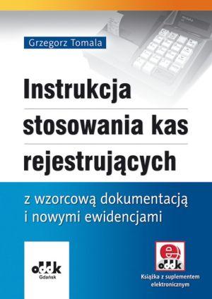 Instrukcja stosowania kas rejestrujących z wzorcową dokumentacją i nowymi ewidencjami (z suplementem elektronicznym)