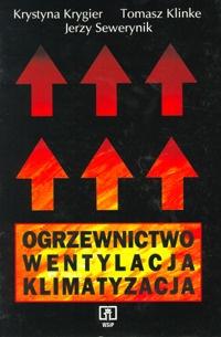 Ogrzewnictwo, wentylacja, klimatyzacja - Klinke Tomasz , Krygier Krystyna , Sewerynik Jerzy
